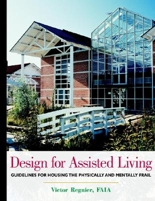 Design for Assisted Living: Guidelines for Housing the Physically and Mentally Frail - Regnier, Victor, Professor