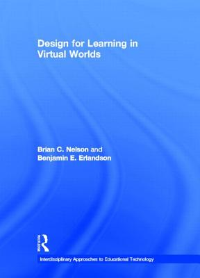 Design for Learning in Virtual Worlds - Nelson, Brian C