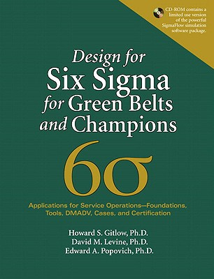 Design for Six SIGMA for Green Belts and Champions: Applications for Service Operations--Foundations, Tools, Dmadv, Cases, and Certification, (Paperback) - Gitlow, Howard S, and Levine, David M, and Popovich, Edward A