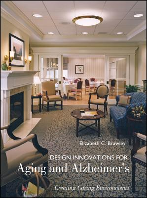 Design Innovations for Aging and Alzheimer's: Creating Caring Environments - Brawley, Elizabeth C