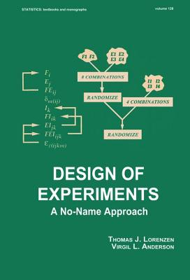 Design of Experiments: A No-Name Approach - Lorenzen, Thomas J, and Anderson, Virgil L (Editor), and Lorenzen, Lorenzen