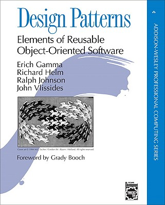 Design Patterns: Elements of Reusable Object-Oriented Software - Gamma, Erich, and Johnson, Ralph, and Helm, Richard