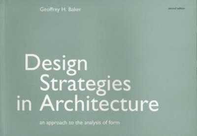 Design Strategies in Architecture: An Approach to the Analysis of Form - Baker, Geoffrey