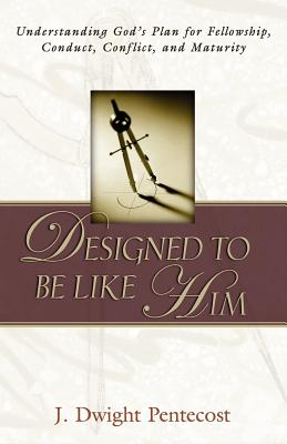 Designed to Be Like Him - Pentecost, J Dwight, Dr.