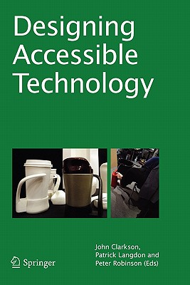 Designing Accessible Technology - Clarkson, P. John (Editor), and Langdon, Patrick Martin (Editor), and Robinson, Peter (Editor)