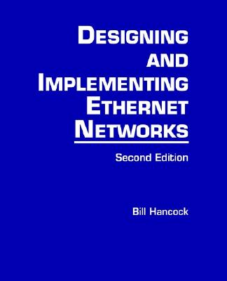Designing and Implementing Ethernet Networks - Hancock, Bill