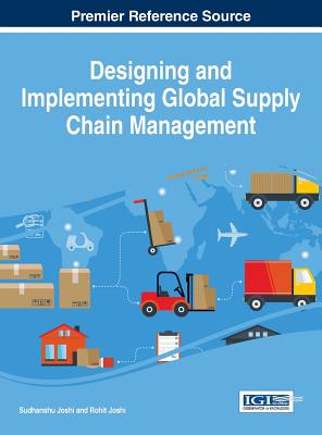 Designing and Implementing Global Supply Chain Management - Joshi, Sudhanshu, Dr. (Editor), and Joshi, Rohit (Editor)