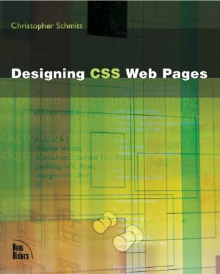Designing CSS Web Pages - Schmitt, Christopher, and Meyer, Eric A (Foreword by)