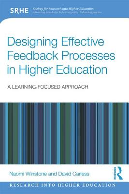 Designing Effective Feedback Processes in Higher Education: A Learning-Focused Approach - Winstone, Naomi, and Carless, David