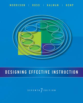Designing Effective Instruction - Morrison, Gary R, and Ross, Steven M, and Kalman, Howard K