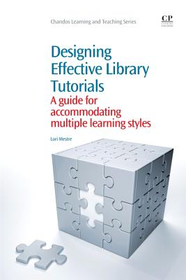Designing Effective Library Tutorials: A Guide for Accommodating Multiple Learning Styles - Mestre, Lori S.