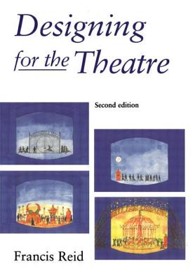 Designing for the Theatre 2e - Reid, Francis, and Reid Francis