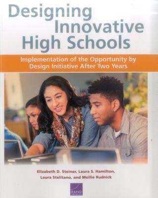 Designing Innovative High Schools: Implementation of the Opportunity by Design Initiative After Two Years - Steiner, Elizabeth D, and Hamilton, Laura S, and Stelitano, Laura