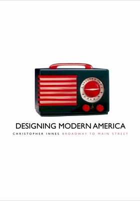Designing Modern America: Broadway to Main Street - Innes, Christopher, Professor