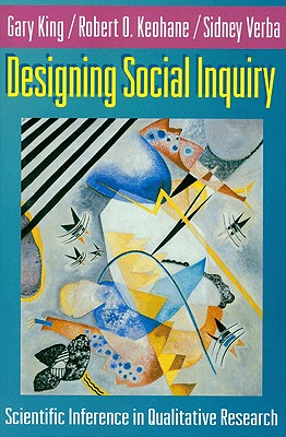 Designing Social Inquiry: Scientific Inference in Qualitative Research - King, Gary, and Keohane, Robert, and Verba, Sidney