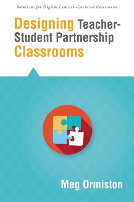 Designing Teacherstudent Partnership Classrooms - Ormiston, Meg