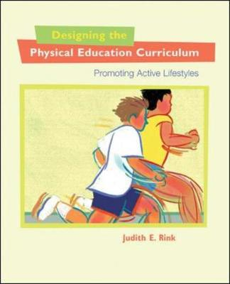 Designing the Physical Education Curriculum: Promoting Active Lifestyles - Rink, Judith E