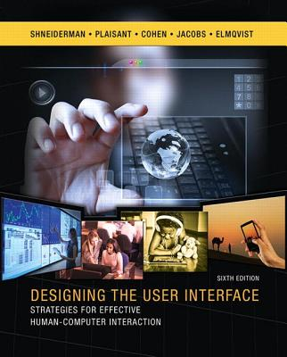 Designing the User Interface: Strategies for Effective Human-Computer Interaction - Shneiderman, Ben, and Plaisant, Catherine, and Cohen, Maxine