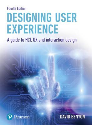 Designing User Experience: A Guide to Hci, UX and Interaction Design - Benyon, David
