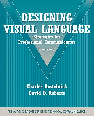 Designing Visual Language: Strategies for Professional Communicators - Kostelnick, Charles, and Roberts, David D