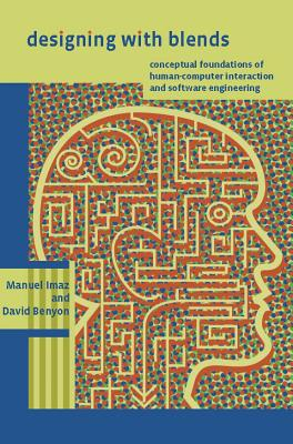 Designing with Blends: Conceptual Foundations of Human-Computer Interaction and Software Engineering - Imaz, Manuel, and Benyon, David