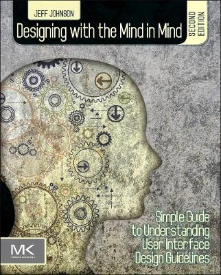 Designing with the Mind in Mind: Simple Guide to Understanding User Interface Design Guidelines - Johnson, Jeff