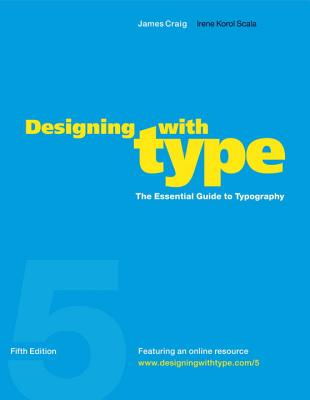 Designing with Type, 5th Edition: The Essential Guide to Typography - Craig, James, and Korol Scala, Irene