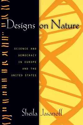 Designs on Nature: Science and Democracy in Europe and the United States - Jasanoff, Sheila