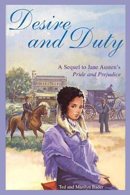 Desire and Duty: A Sequel to Jane Austen's Pride and Prejudice - Bader, Ted and Marilyn