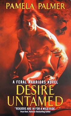 Desire Untamed: A Feral Warriors Novel - Palmer, Pamela
