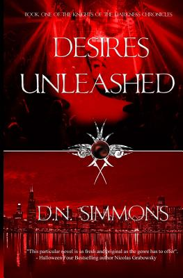 Desires Unleashed: Knights of the Darkness Chronicles - Simmons, D N, and Gantt, H I (Editor)