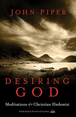 Desiring God: Meditations of a Christian Hedonist - Piper, John