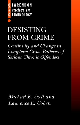 Desisting from Crime: Continuity and Change in Long-Term Crime Patterns of Serious Chronic Offenders - Ezell, Michel E, and Cohen, Lawrence E, and Ezell, Michael Eugene