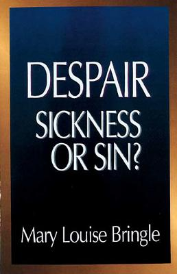 Despair: Sickness or Sin?: Hopelessness and Healing in the Christian Life - Bringle, Mary Louise, and Fowler, James W (Foreword by)