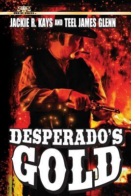 Desperado's Gold - Kays, Jackie R, and Glenn, Teel James