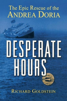 Desperate Hours: The Epic Rescue of the Andrea Doria - Goldstein, Richard
