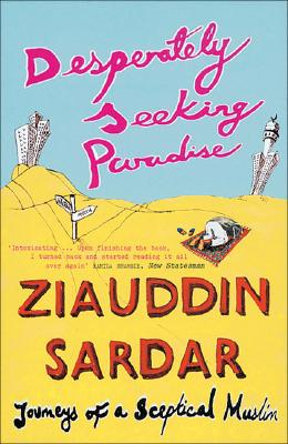 Desperately Seeking Paradise: Journeys of a Sceptical Muslim - Sardar, Ziauddin, Professor