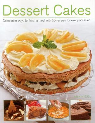 Dessert Cakes: Delectable Ways to Finish a Meal with 50 Recipes for Every Occasion - Nicol, Ann