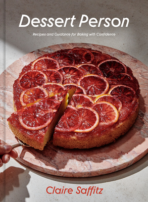 Dessert Person: Recipes and Guidance for Baking with Confidence - Saffitz, Claire
