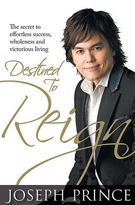 Destined to Reign: The Secret to Effortless Success, Wholeness and Victorious Living - Prince, Joseph