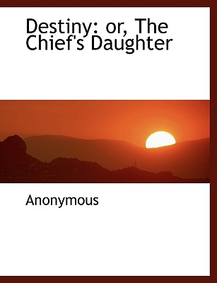 Destiny: Or, the Chief's Daughter - Anonymous