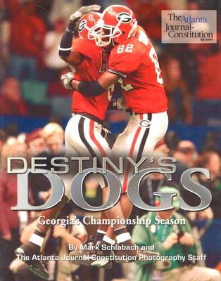 Destiny's Dogs: Georgia's Championship Season - Schlabach, Mark, and Atlanta Journal-Constitution Photography Staff