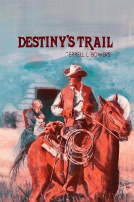 Destiny's Trail - Bowers, Terrell L