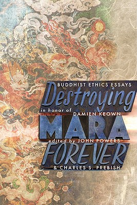 Destroying Mara Forever: Buddhist Ethics Essays in Honor of Damien Keown - Powers, John (Editor)