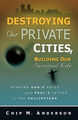 Destroying Our Private Cities, Building Our Spiritual Life - Anderson, Chip M