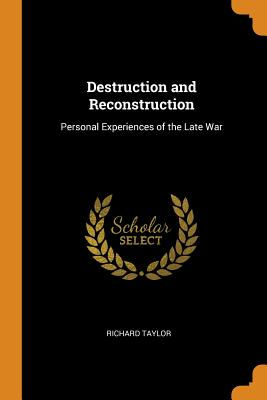 Destruction and Reconstruction: Personal Experiences of the Late War - Taylor, Richard