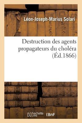 Destruction Des Agents Propagateurs Du Chol?ra - Solari-L-J-M