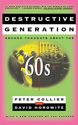 Destructive Generation: Second Thoughts about the '60s - Collier, Peter, and Baker, Sarah (Editor), and Horowitz, David (From an idea by)