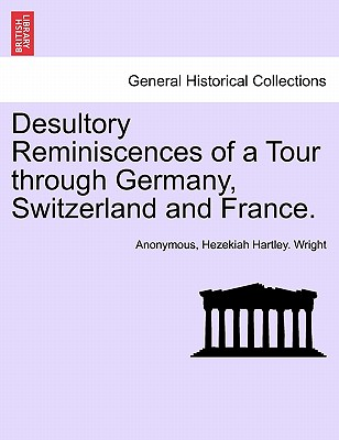 Desultory Reminiscences of a Tour Through Germany, Switzerland and France. - Anonymous, and Wright, Hezekiah Hartley