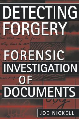 Detecting Forgery: Forensic Investigation of Documents - Nickell, Joe
